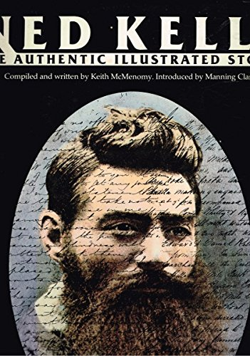 Ned Kelly, the Authentic Illustrated Story