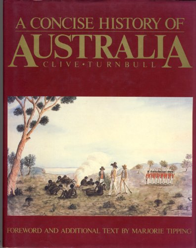 A Concise History of Australia. Foreword and Additional Text by Marjorie Tipping