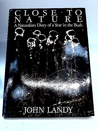 Close to Nature: A Naturalist's Diary of: Landy, John