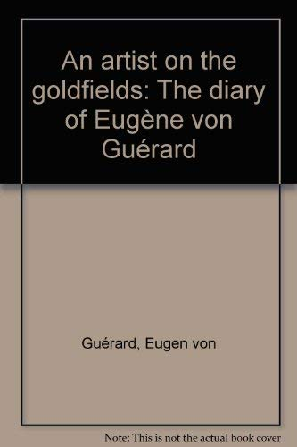 An Artist on the Goldfields: The Diary of Eugene von Guerard. Introduced and Annotated by Marjori...