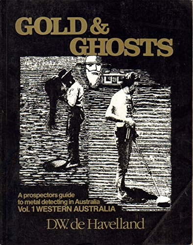 9780859050777: Gold and Ghosts: a Prospectors Guide to Metal Detecting in Australia Volume 1: Western Australia