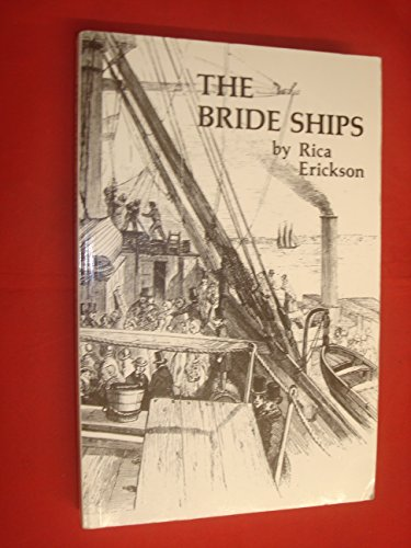 The Bride Ships: Experiences of Immigrants Arriving in Western Australia, 1849-1889: Erickson, Rica