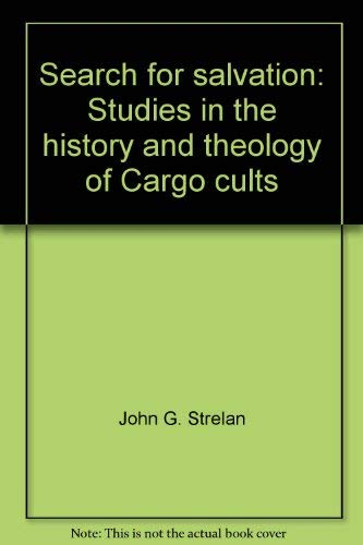 Search for salvation: studies in the history and theology of Cargo cults: Strelan, John G.