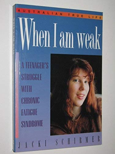 9780859106658: When I Am Weak: Teenager's Struggle with Chronic Fatigue Syndrome (Australian True Life)