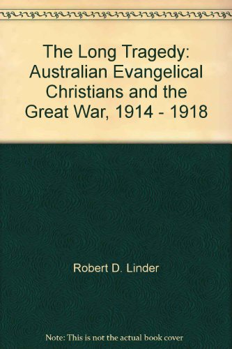 9780859109130: The long tragedy; Australian evangelical Christians and the Great War, 1914-1918