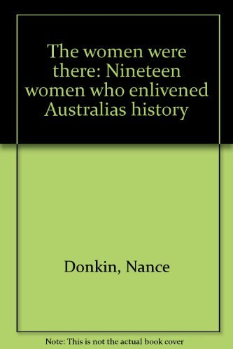 9780859246477: The women were there: Nineteen women who enlivened Australia's history