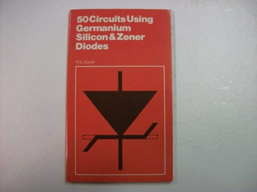 Fifty Circuits Using Germanium Silicon and Zener: Soar, R.N.
