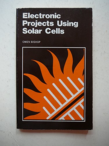Electronic Projects Using Solar Cells (0859340570) by Bishop, O.N.