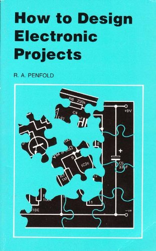 How to Design Electronic Projects (9780859341028) by R. A. Penfold