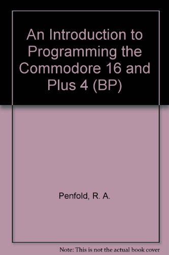 An Introduction to Programming the Commodore 16 and Plus 4 (BP) (9780859341332) by R. A. Penfold; J.W. Penfold