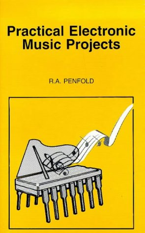 Practical Electronic Music Projects (BP) (0859343634) by R. A. Penfold