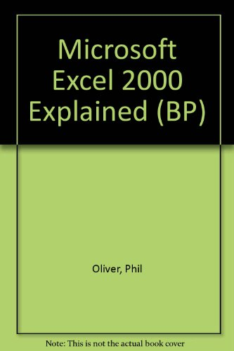 Microsoft Excel 2000 Explained (BP): Phil Oliver