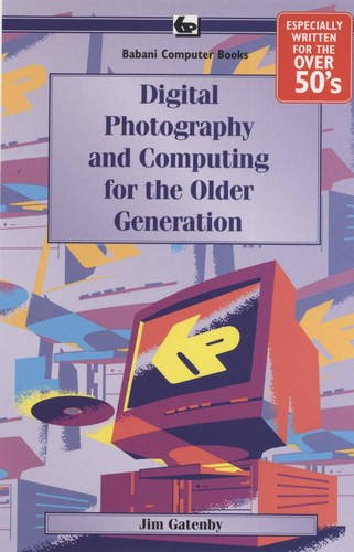Digital Photography and Computing for the Older Generati: Gatenby, James