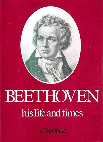 Beethoven: His Life and Times (Composer's Life & Times): Orga, Ates