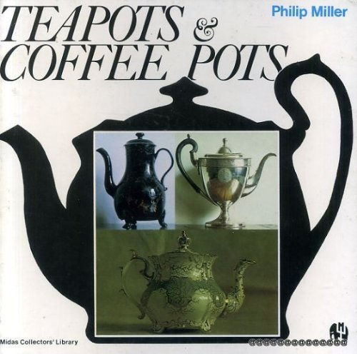 Teapots and Coffee Pots (Midas collectors' library): Miller, Philip