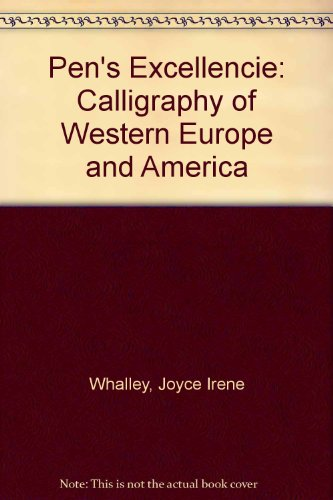 Pen's Excellencie: Calligraphy of Western Europe and America (0859361683) by Joyce Irene Whalley