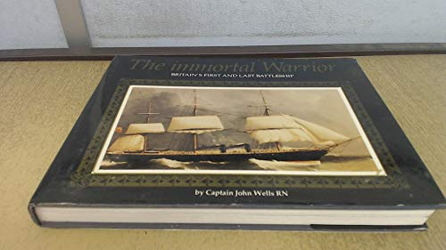 The Immortal Warrior: Britain's First and Last Battleship: Wells, John