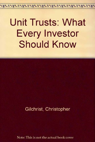 Unit Trusts: What Every Investor Should Know: Gilchrist, Christopher