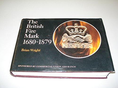 THE BRITISH FIRE MARK 1680 -1879.: Wright, Brian.
