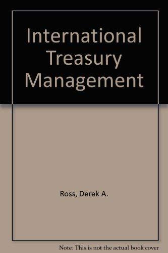 International Treasury Management: Derek A. Ross