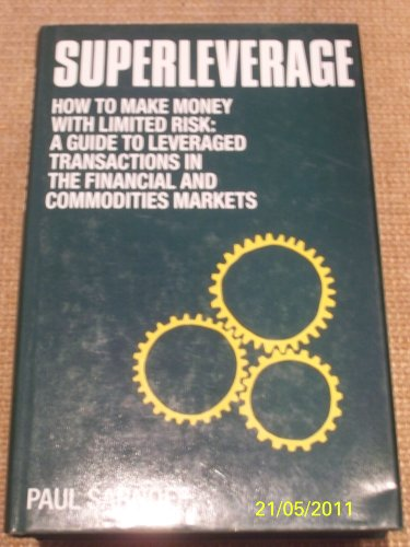 9780859415507: Superleverage How to Make Money With Limited Risk A Guide to Leveraged Transactions in the Financial and Commodities Markets
