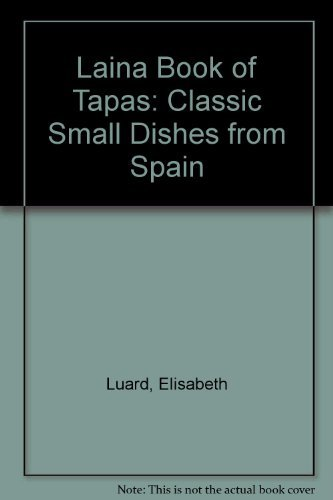 Laina Book of Tapas: Classic Small Dishes from Spain (0859415996) by Luard, Elisabeth