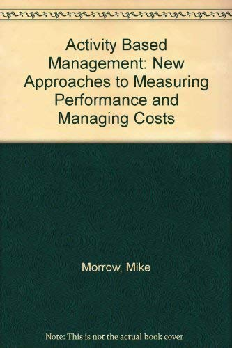 9780859417754: Activity Based Management: New Approaches to Measuring Performance and Managing Costs