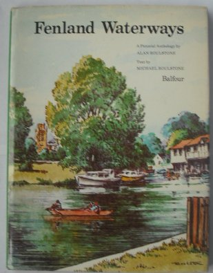 Fenland Waterways - A Pictorial Anthology By Alan Roulstone