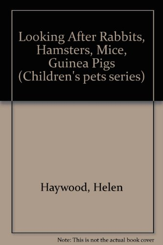 Looking After Rabbits, Hamsters, Mice, Guinea Pigs (Children's pets series) (0859490076) by Haywood, Helen