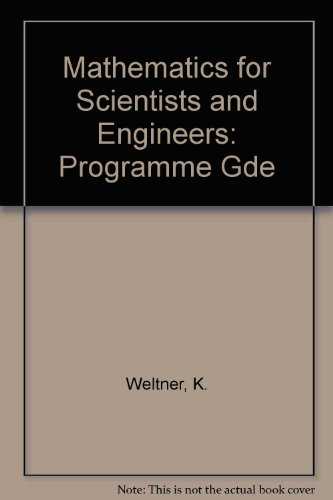 Mathematics for Scientists and Engineers: Programme Gde: Weltner, K. and