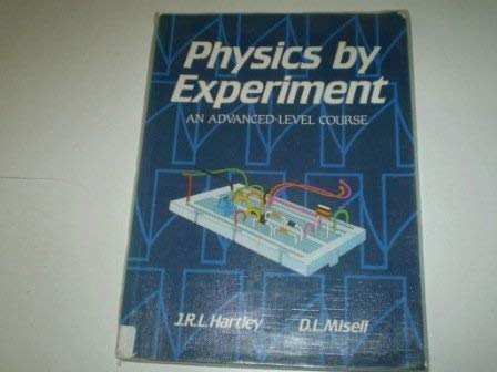 Physics by Experiment: An Advanced Level Course: Hartley, J.R.L. and