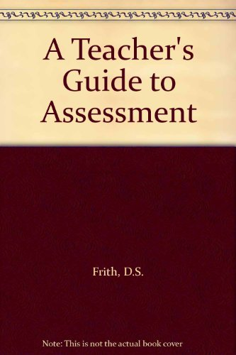 A Teacher's Guide to Assessment (9780859505178) by D.S. Frith; H.G. Macintosh
