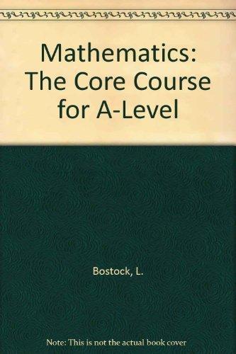 Mathematics; The Core Course for A-Level: L. Bostock, S.