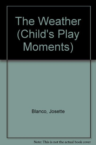 The Weather: Child's Play Moments Book 3: Blanco, Josette, d'Ham,