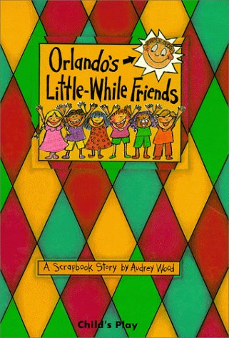Orlando's Little-While Friends: A Scrapbook Story (Child's Play Library): Wood, Audrey