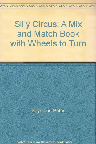 Silly Circus: A Mix and Match Book with Wheels to Turn (0859531740) by Seymour, Peter