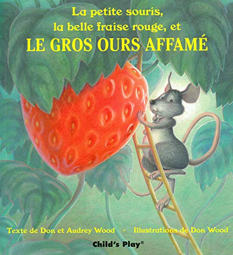 LA Petite Souris, LA Belle Fraise Rouge, Et Le Gros Ours Affame (Child's Play Library) (French Edition) (9780859534666) by Don Wood; Audrey Wood