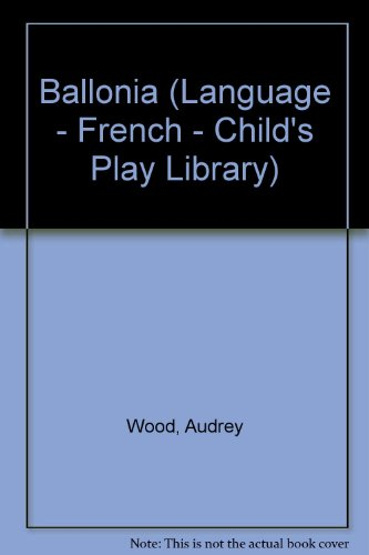 Ballonia (Language - French - Child's Play Library) (9780859534703) by Wood, Audrey
