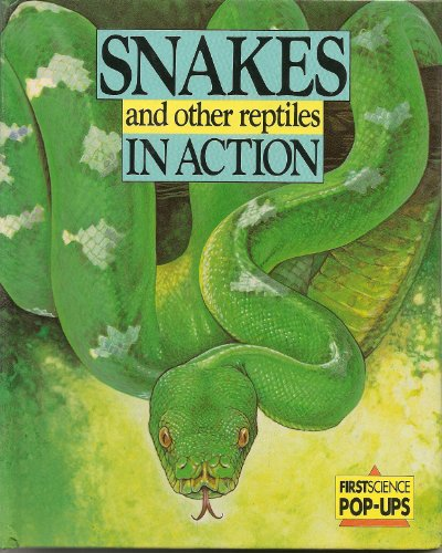 Snakes and Other Reptiles in Action (First Science Pop-up): Gay, Tanner O.