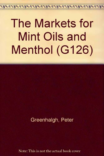 The Markets for Mint Oils and Menthol (G126) (0859541029) by Greenhalgh, Peter; Tropical Products Institute