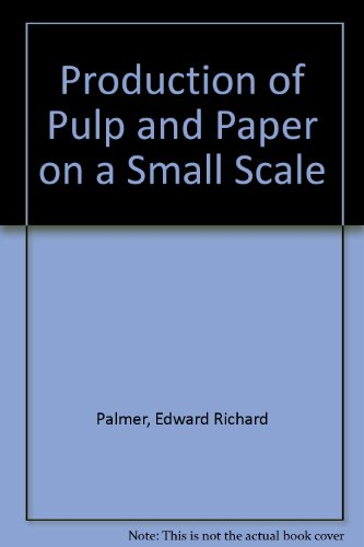 Production of Pulp and Paper on a Small Scale (0859541770) by Palmer, Edward Richard; Greenhalgh, Peter