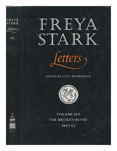9780859550819: Letters: The Broken Road, 1947-52 v. 6 (Letters / Freya Stark)