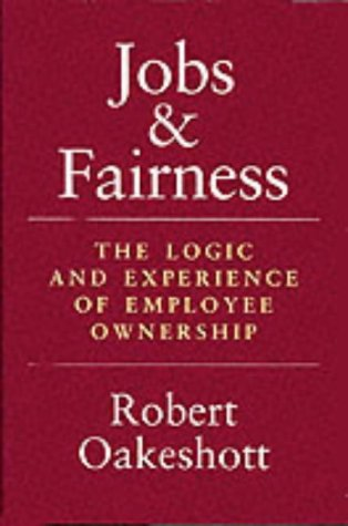 9780859552561: Jobs and Fairness: The Logic and Experience of Employee Ownership