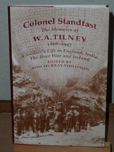 Colonel Standfast: The Memoirs of W.A. Tilney: Tilney, W.A. (Edited