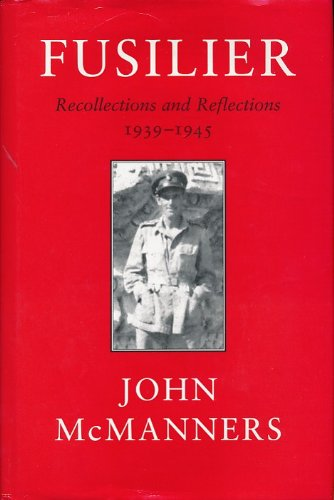 Fusilier: Recollections and Reflections 1939-1945.: John McManners.