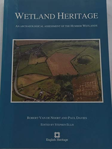 Wetland Heritage. An Archaeological Assessment of the Humber Wetlands.: Robert Van De Noort.Paul ...