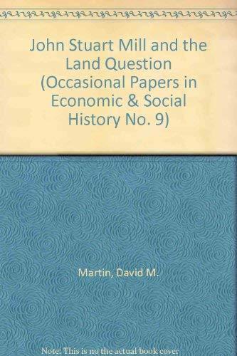 John Stuart Mill and the Land Question.: Martin, David: