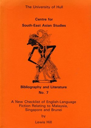 A new checklist of English-language fiction relating to Malaysia, Singapore, and Brunei (Bibliography and literature series) (085958559X) by Hill, Lewis