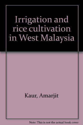 IRRIGARION AND RICE CULTIVATION IN WEST MALAYSIA: KAUR. Amarjit