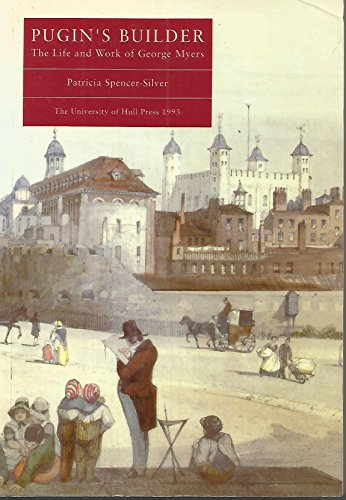 Pugin's Builder: The Life and Work of George Myers (History/Architecture): Spencer-Silver...